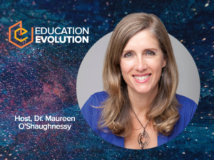 "Educator and School Innovator Dr. Maureen O'Shaughnessy Launches New Influential Podcast ""Education Evolution - Where We Talk About Today's Education: What's Broken, Who's Fixing It, and How."""
